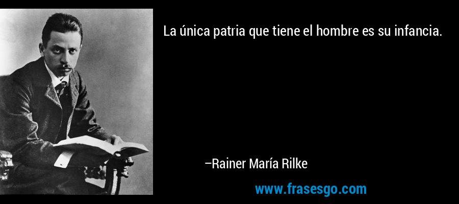 La única patria que tiene el hombre es su infancia. – Rainer María Rilke