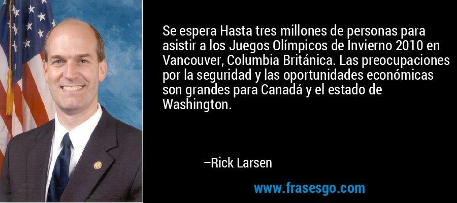 Se espera Hasta tres millones de personas para asistir a los Juegos Olímpicos de Invierno 2010 en Vancouver, Columbia Británica. Las preocupaciones por la seguridad y las oportunidades económicas son grandes para Canadá y el estado de Washington. – Rick Larsen