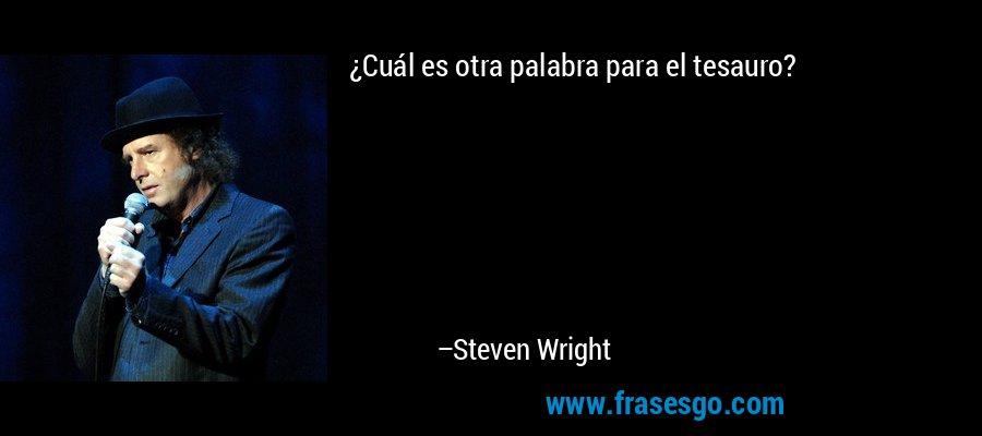 ¿Cuál es otra palabra para el tesauro? – Steven Wright