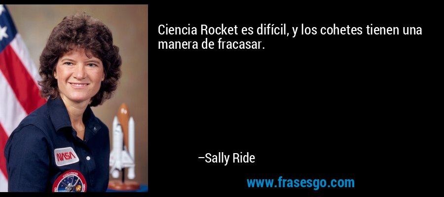 Ciencia Rocket es difícil, y los cohetes tienen una manera de fracasar. – Sally Ride