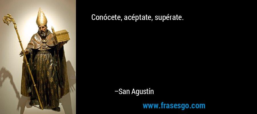Conócete, acéptate, supérate. – San Agustín
