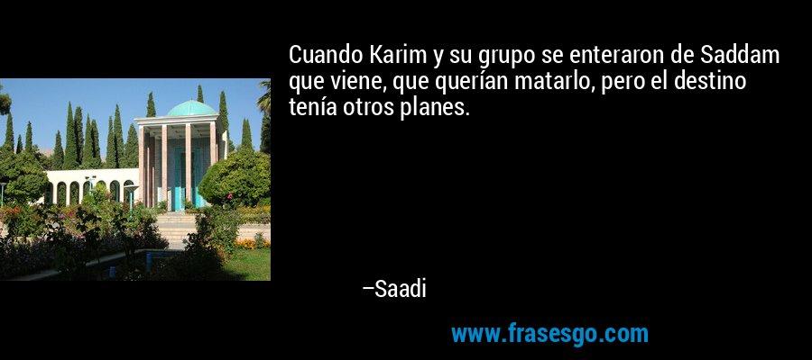 Cuando Karim y su grupo se enteraron de Saddam que viene, que querían matarlo, pero el destino tenía otros planes. – Saadi