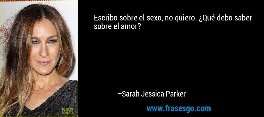 Escribo sobre el sexo, no quiero. ¿Qué debo saber sobre el amor? – Sarah Jessica Parker