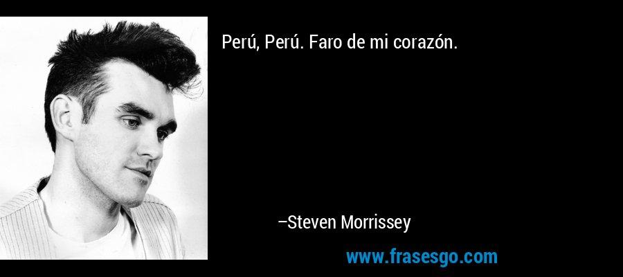 Perú, Perú. Faro de mi corazón. – Steven Morrissey