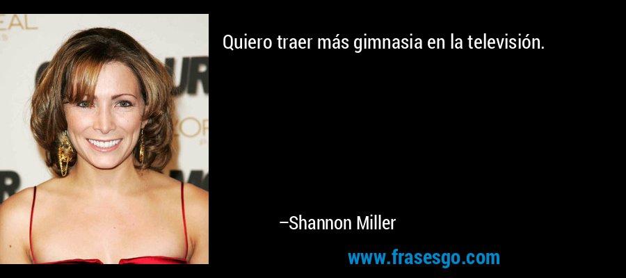 Quiero traer más gimnasia en la televisión. – Shannon Miller