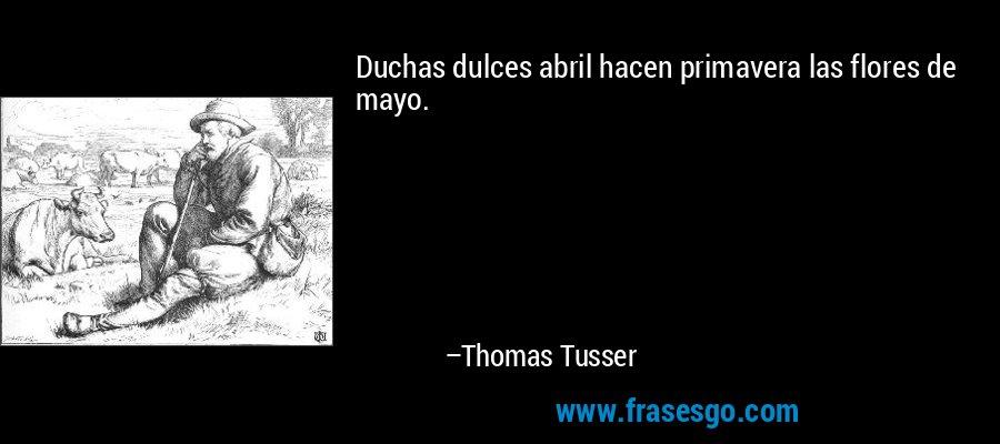 Duchas dulces abril hacen primavera las flores de mayo. – Thomas Tusser