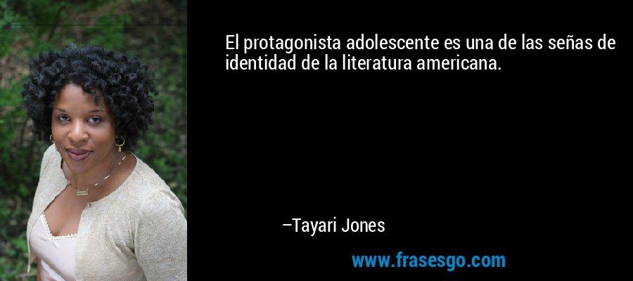 El protagonista adolescente es una de las señas de identidad de la literatura americana. – Tayari Jones