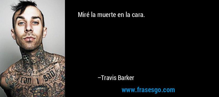 Miré la muerte en la cara. – Travis Barker