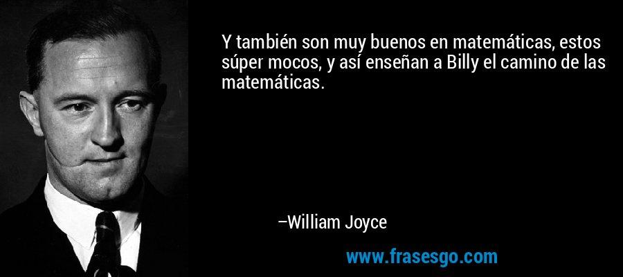 Y también son muy buenos en matemáticas, estos súper mocos, y así enseñan a Billy el camino de las matemáticas. – William Joyce