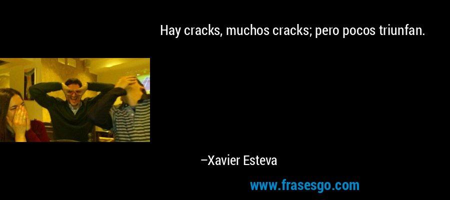 Hay cracks, muchos cracks; pero pocos triunfan. – Xavier Esteva