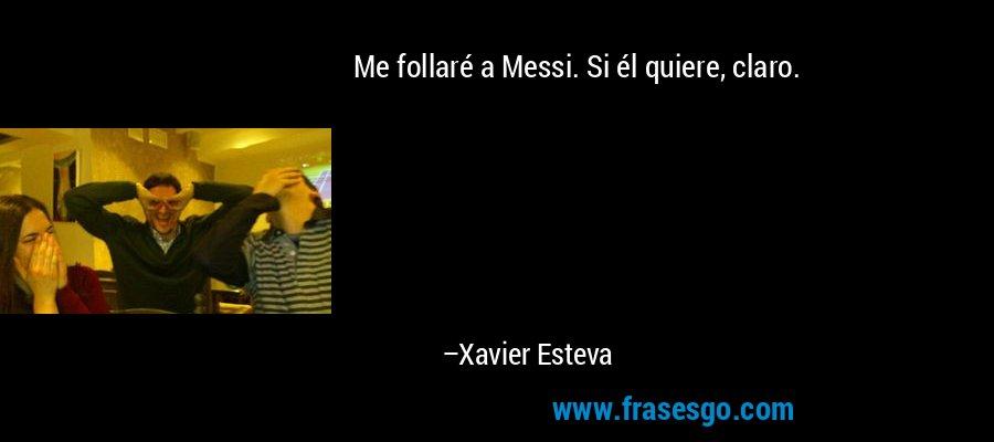 Me follaré a Messi. Si él quiere, claro. – Xavier Esteva